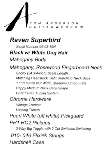 Tom Anderson Raven Superbird - Black w/White Dog Hair