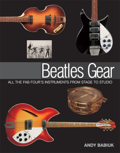Beatles Gear - All the Fab Four's Instruments from Stage to Studio
